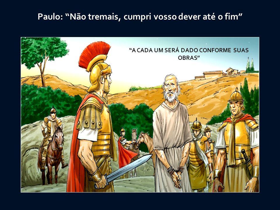 Paulo: Não tremais, cumpri vosso dever até o fim