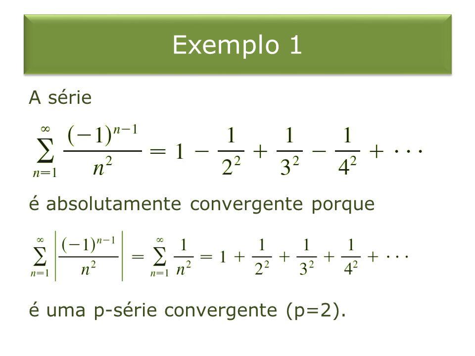 Exemplo 1 A série é absolutamente convergente porque é uma p-série convergente (p=2).