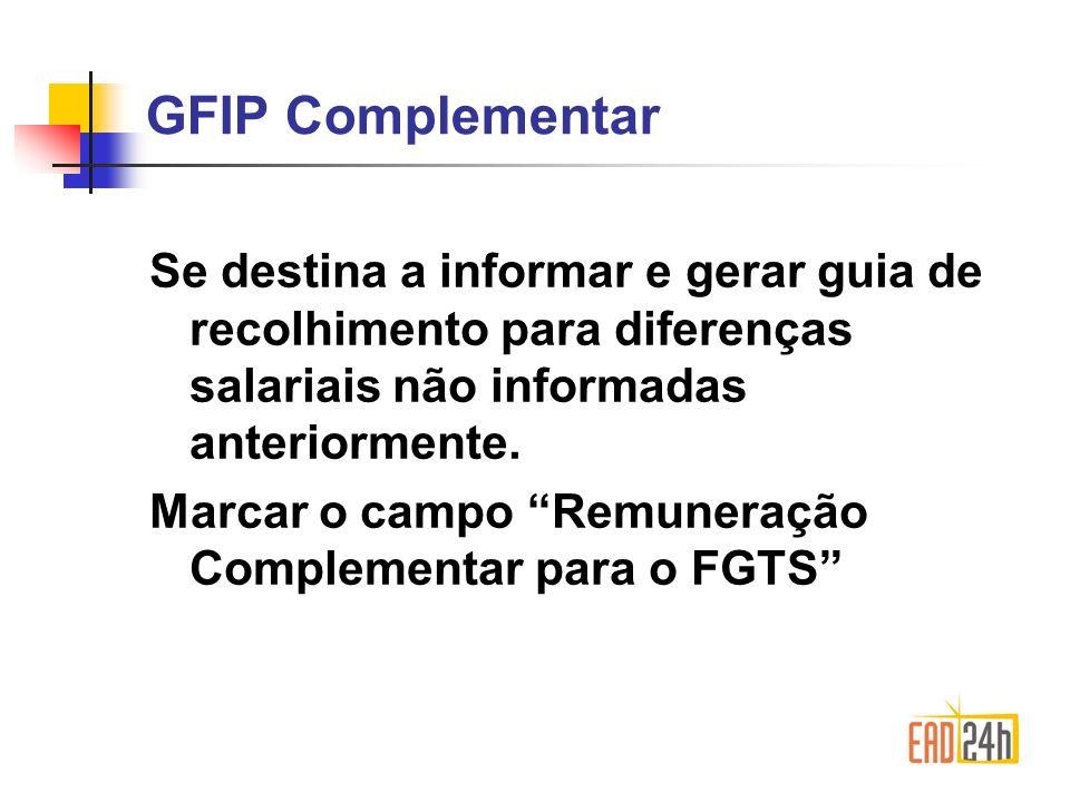 GFIP Complementar Se destina a informar e gerar guia de recolhimento para diferenças salariais não informadas anteriormente.