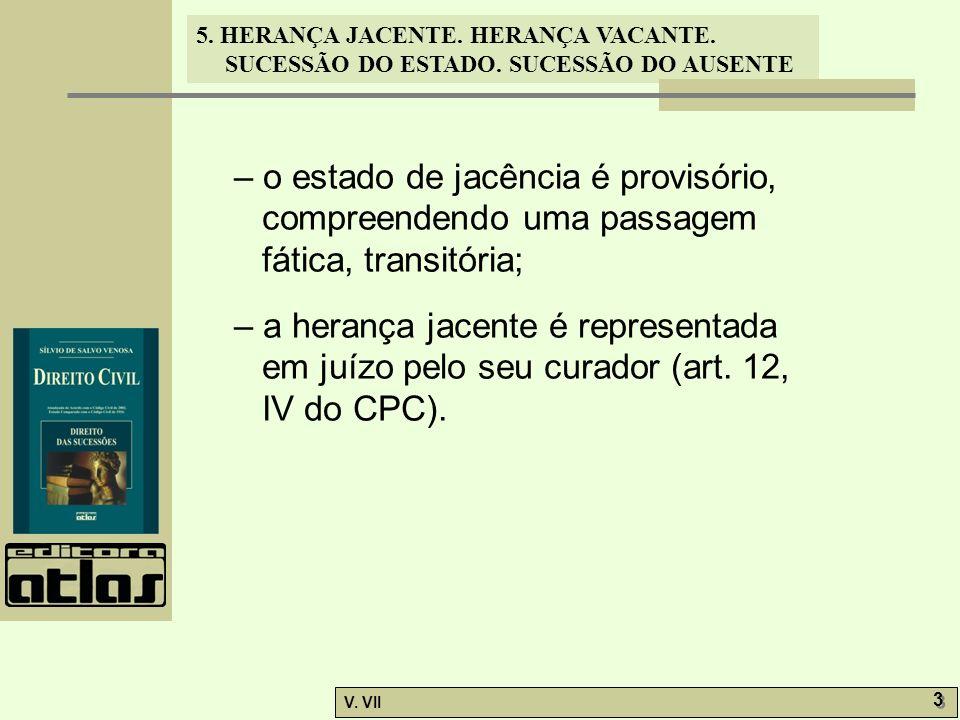 – o estado de jacência é provisório, compreendendo uma passagem fática, transitória;