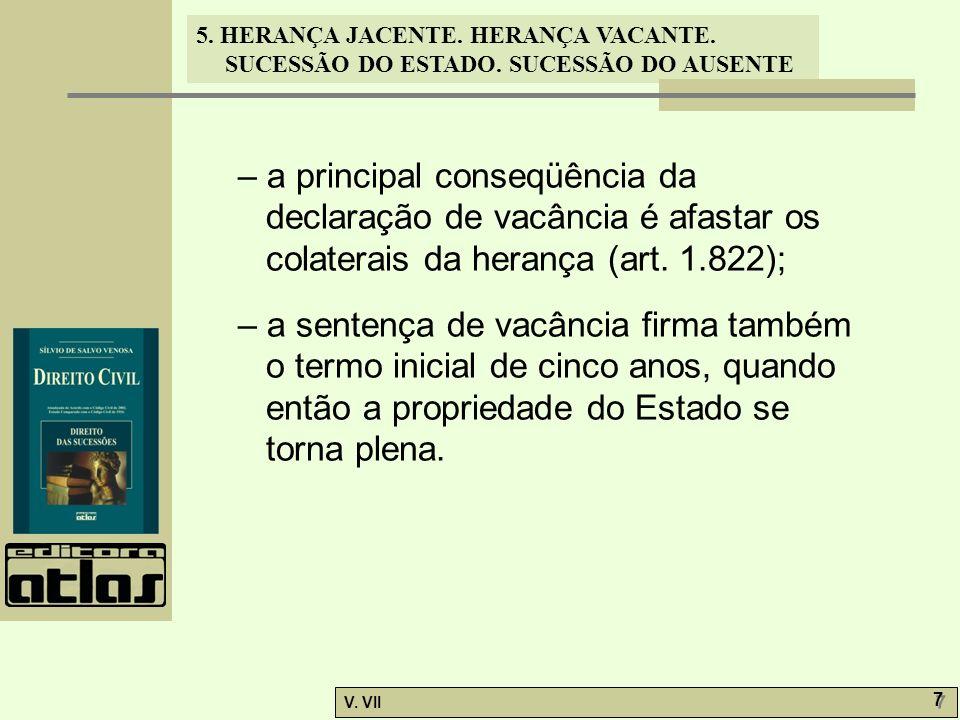 – a principal conseqüência da declaração de vacância é afastar os colaterais da herança (art. 1.822);
