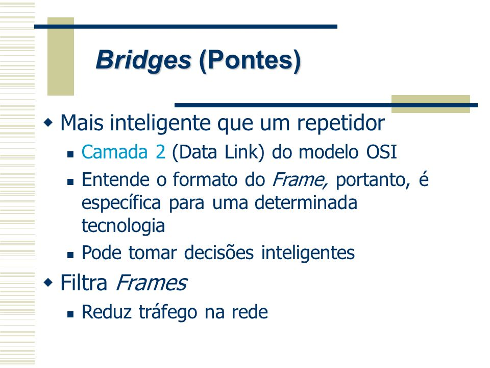 Bridges (Pontes) Mais inteligente que um repetidor Filtra Frames