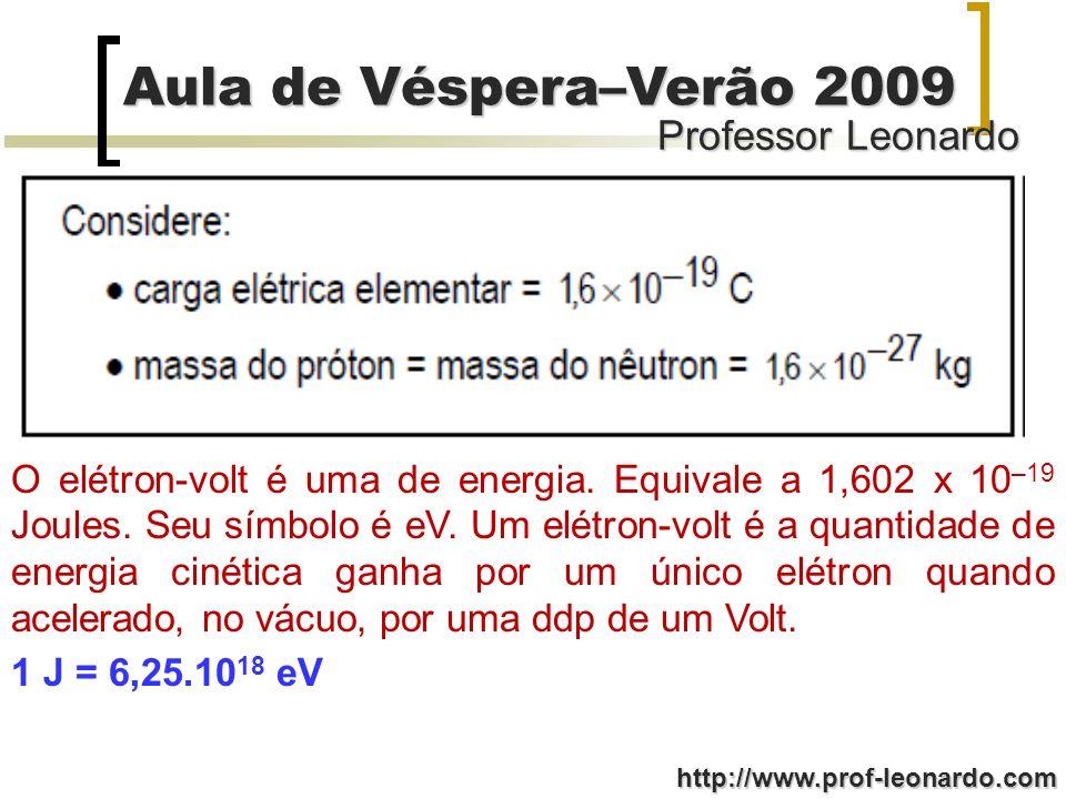 O elétron-volt é uma de energia. Equivale a 1,602 x 10–19 Joules