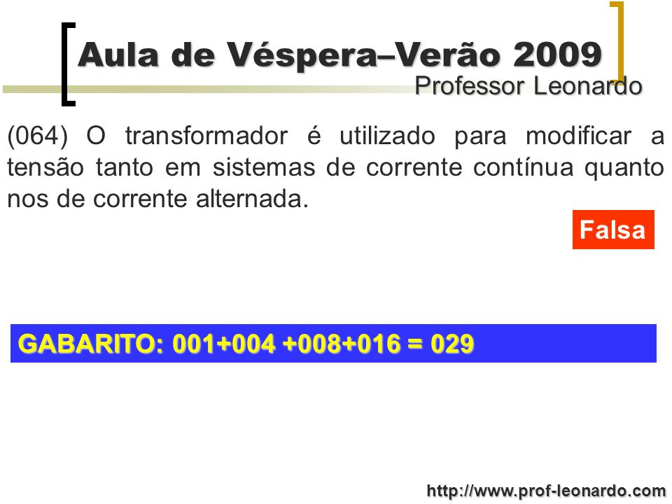 (064) O transformador é utilizado para modificar a tensão tanto em sistemas de corrente contínua quanto nos de corrente alternada.