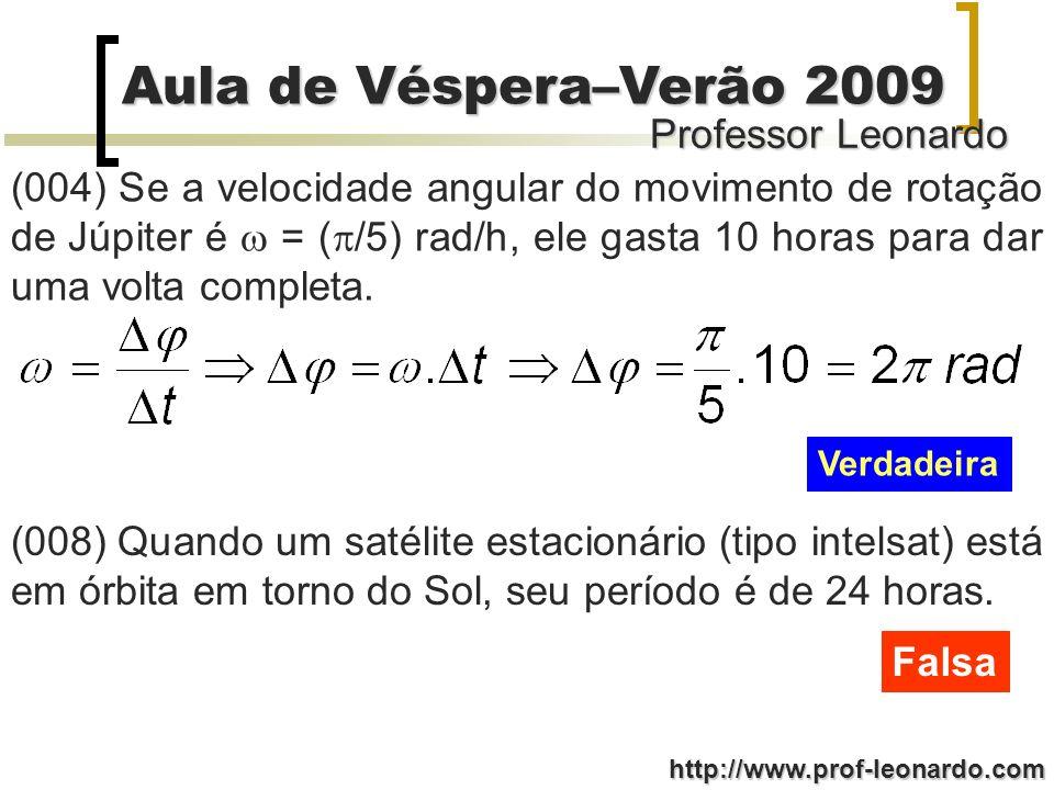 (004) Se a velocidade angular do movimento de rotação de Júpiter é  = (/5) rad/h, ele gasta 10 horas para dar uma volta completa.