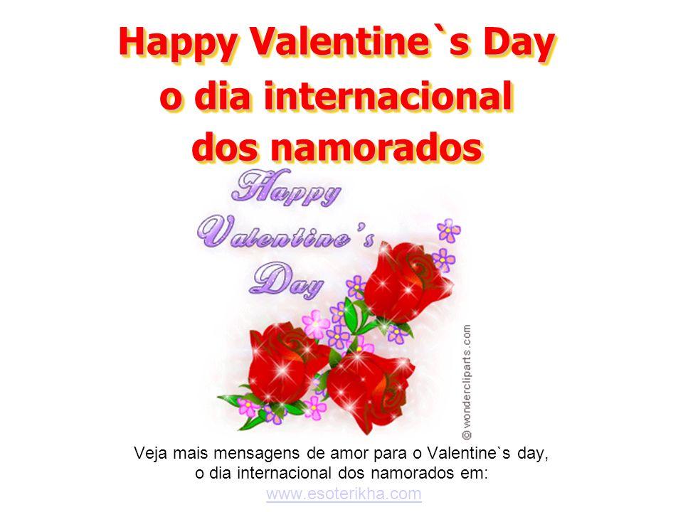 Happy Valentine`s Day o dia internacional dos namorados
