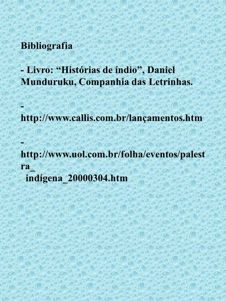 Bibliografia - Livro: Histórias de índio , Daniel Munduruku, Companhia das Letrinhas.