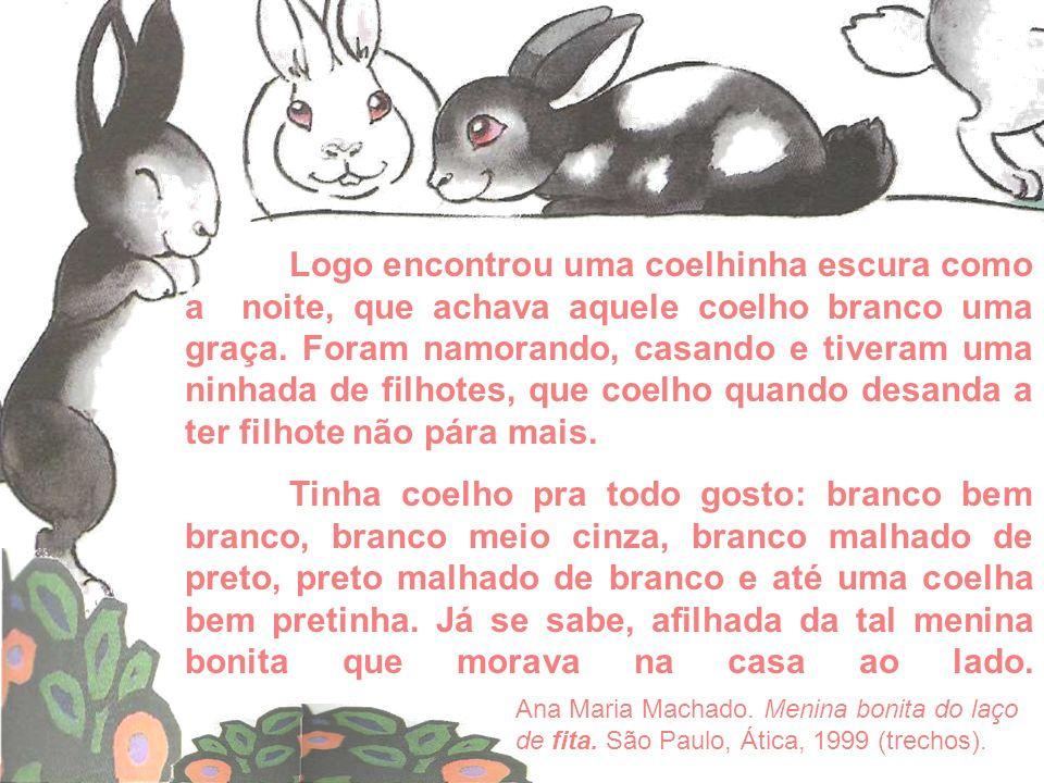 Logo encontrou uma coelhinha escura como a noite, que achava aquele coelho branco uma graça. Foram namorando, casando e tiveram uma ninhada de filhotes, que coelho quando desanda a ter filhote não pára mais.