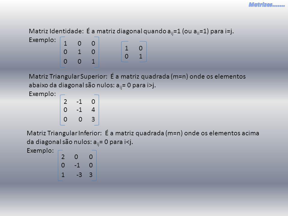 Matriz Identidade: É a matriz diagonal quando aij=1 (ou aii=1) para i=j.