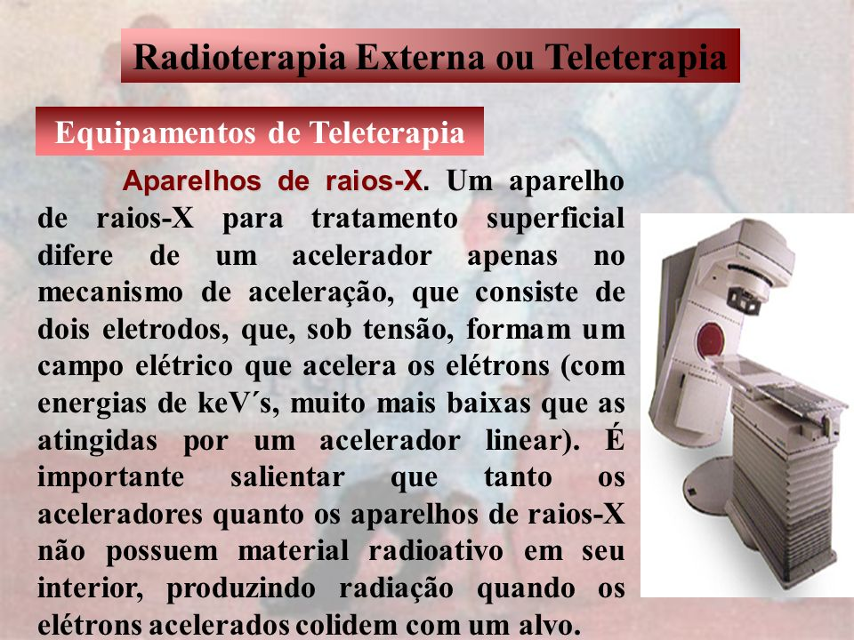 Radioterapia Externa ou Teleterapia Equipamentos de Teleterapia