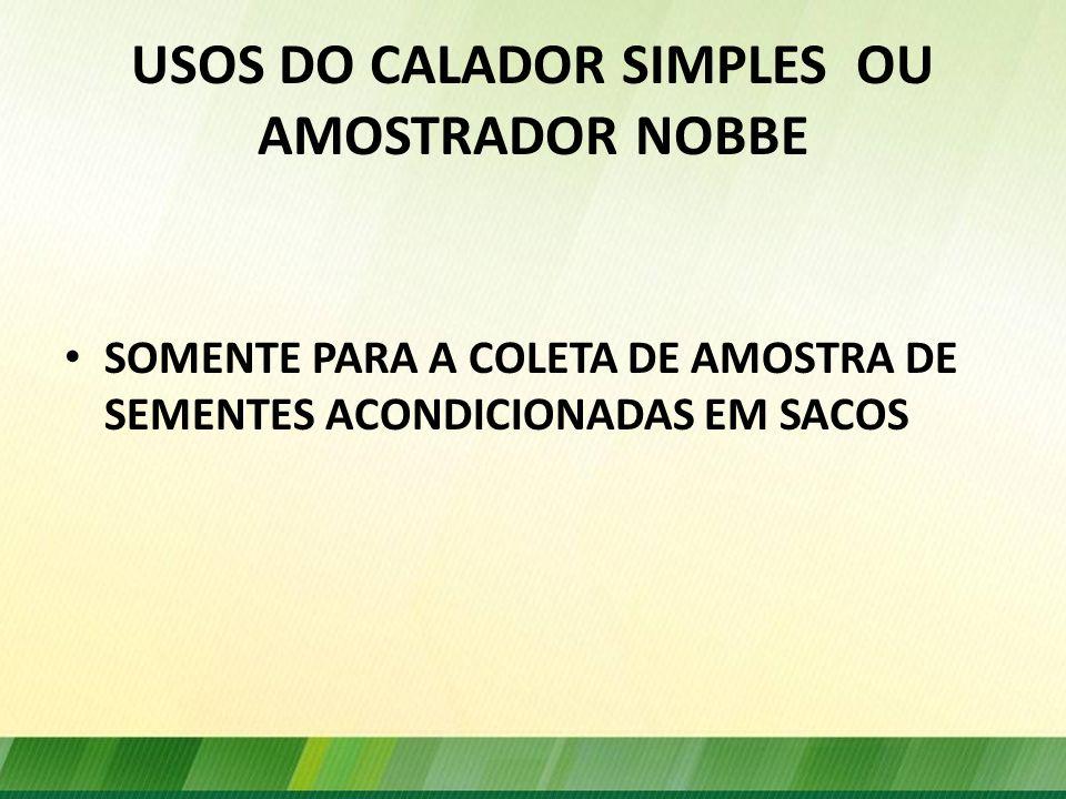 USOS DO CALADOR SIMPLES OU AMOSTRADOR NOBBE