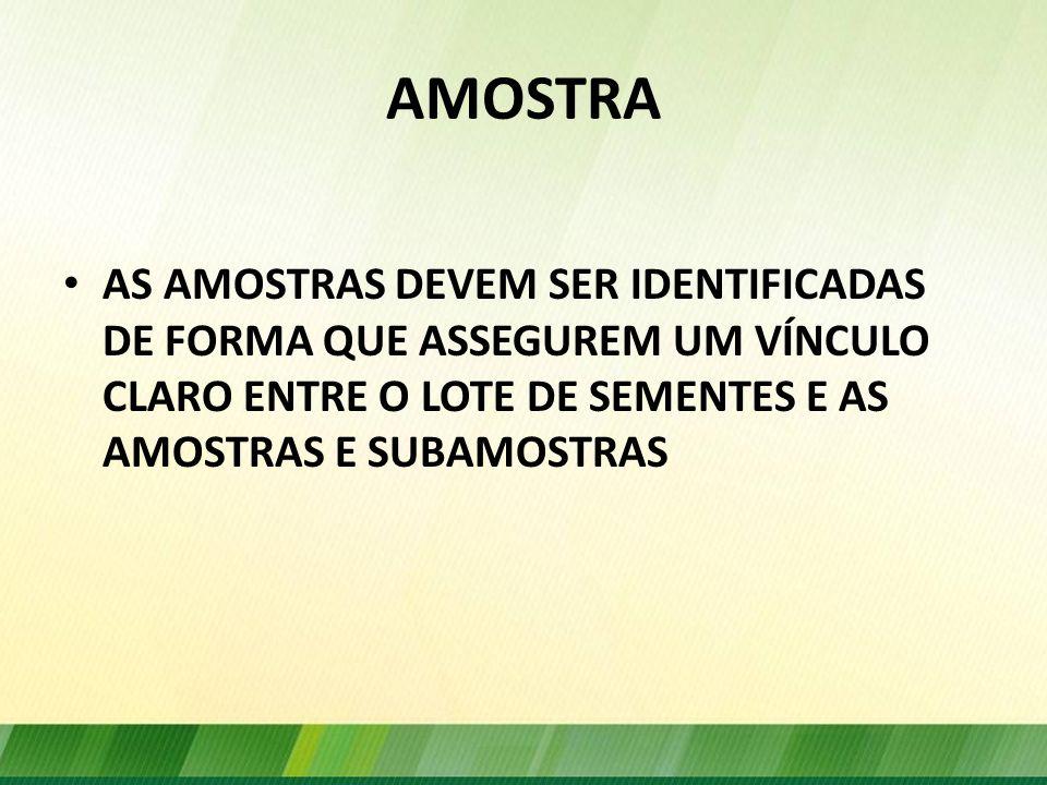 AMOSTRA AS AMOSTRAS DEVEM SER IDENTIFICADAS DE FORMA QUE ASSEGUREM UM VÍNCULO CLARO ENTRE O LOTE DE SEMENTES E AS AMOSTRAS E SUBAMOSTRAS.