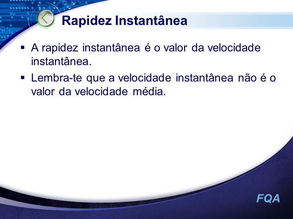 Rapidez Instantânea A rapidez instantânea é o valor da velocidade instantânea.