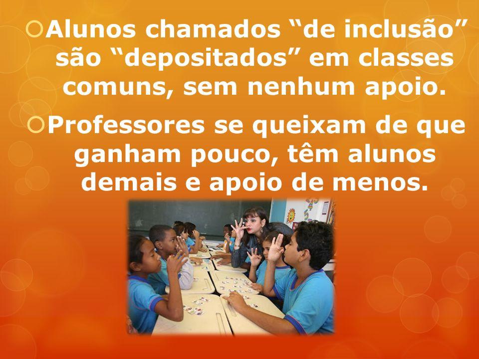 Alunos chamados de inclusão são depositados em classes comuns, sem nenhum apoio.
