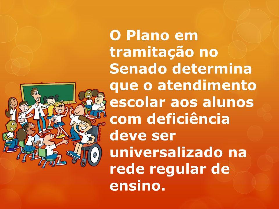 O Plano em tramitação no Senado determina que o atendimento escolar aos alunos com deficiência deve ser universalizado na rede regular de ensino.