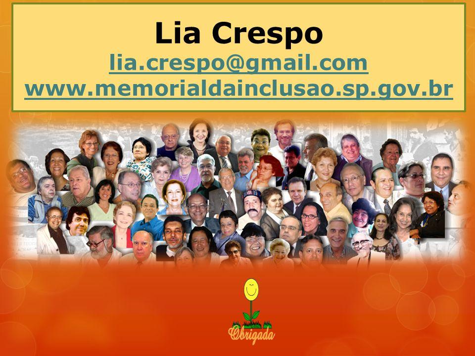 Lia Crespo lia.crespo@gmail.com www.memorialdainclusao.sp.gov.br