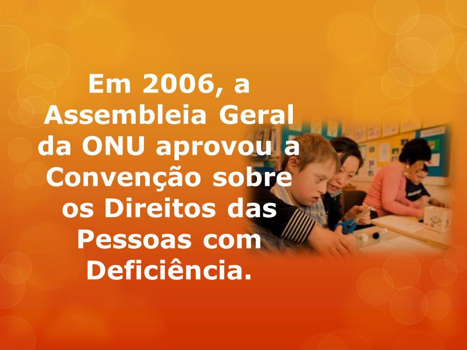 Em 2006, a Assembleia Geral da ONU aprovou a Convenção sobre os Direitos das Pessoas com Deficiência.