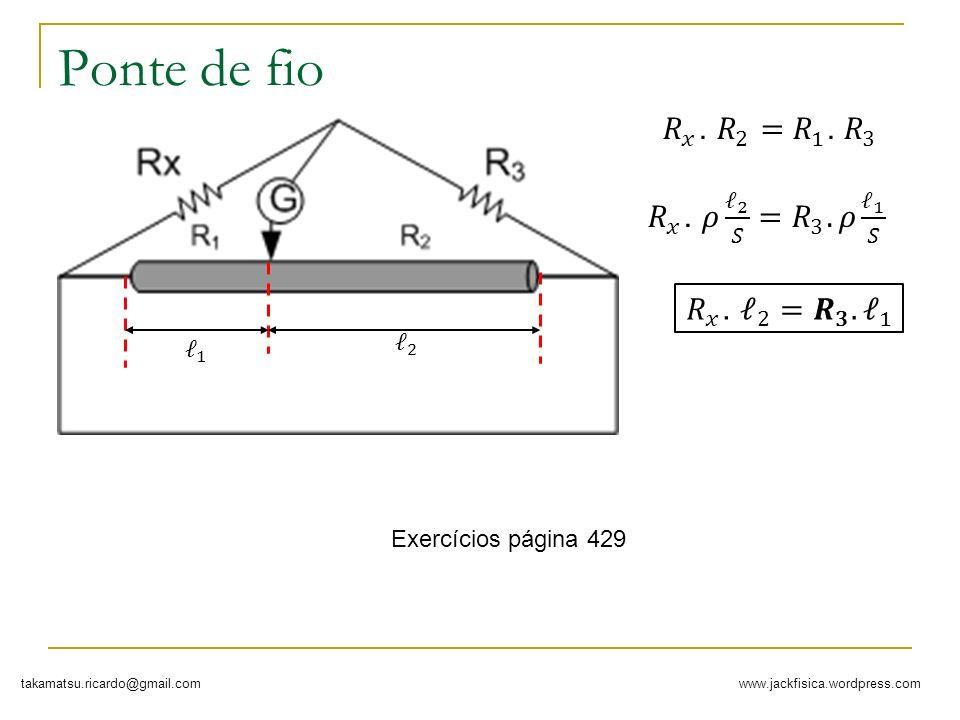 Ponte de fio 𝑅 𝑥 . 𝑅 2 = 𝑅 1 . 𝑅 3 𝑅 𝑥 . 𝜌 ℓ 2 𝑆 = 𝑅 3 .𝜌 ℓ 1 𝑆