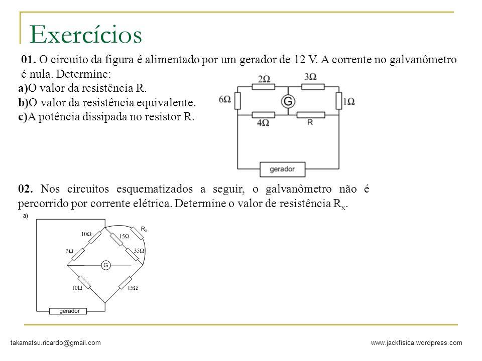 Exercícios a)O valor da resistência R. b)O valor da resistência equivalente. c)A potência dissipada no resistor R.