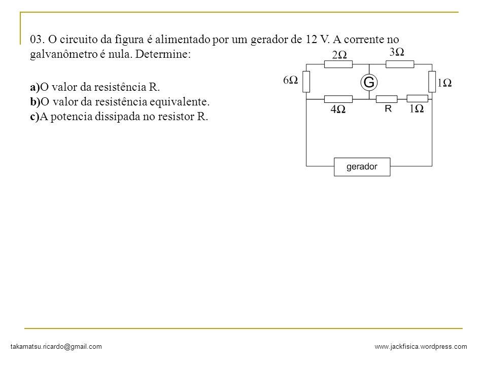 03. O circuito da figura é alimentado por um gerador de 12 V