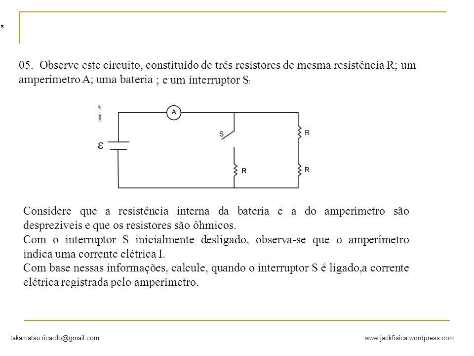 05. Observe este circuito, constituído de três resistores de mesma resistência R; um amperímetro A; uma bateria