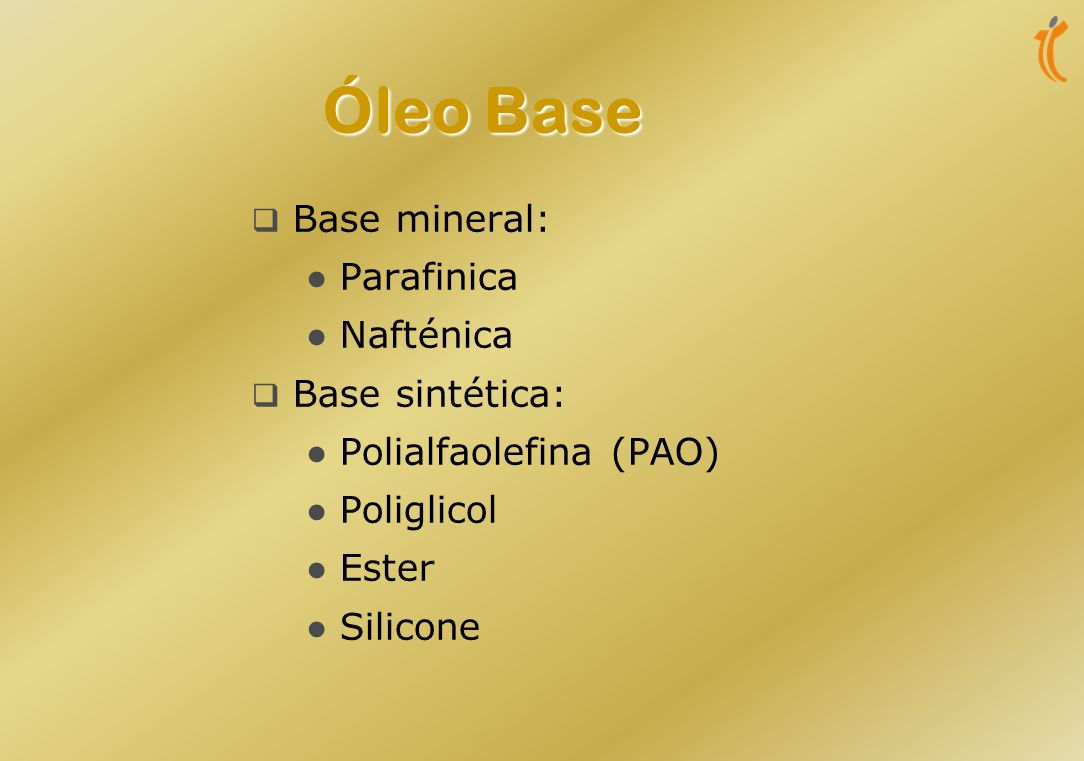 Óleo Base Base mineral: Parafinica Nafténica Base sintética: