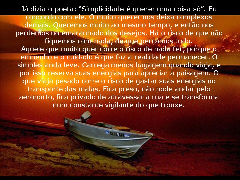 Já dizia o poeta: Simplicidade é querer uma coisa só