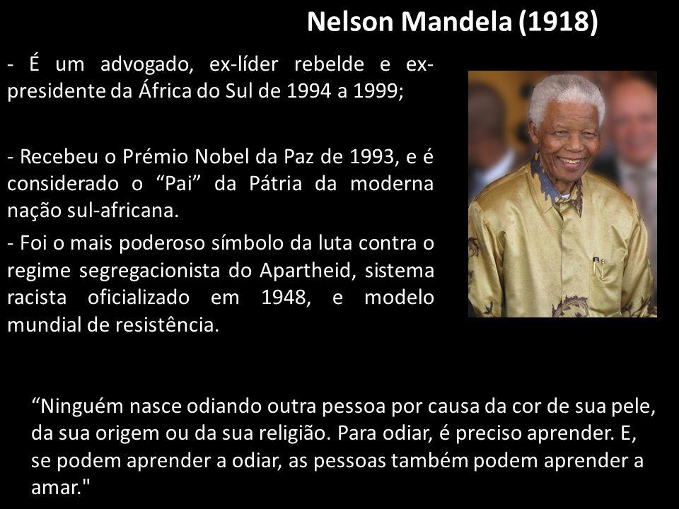 Nelson Mandela (1918) - É um advogado, ex-líder rebelde e ex-presidente da África do Sul de 1994 a 1999;