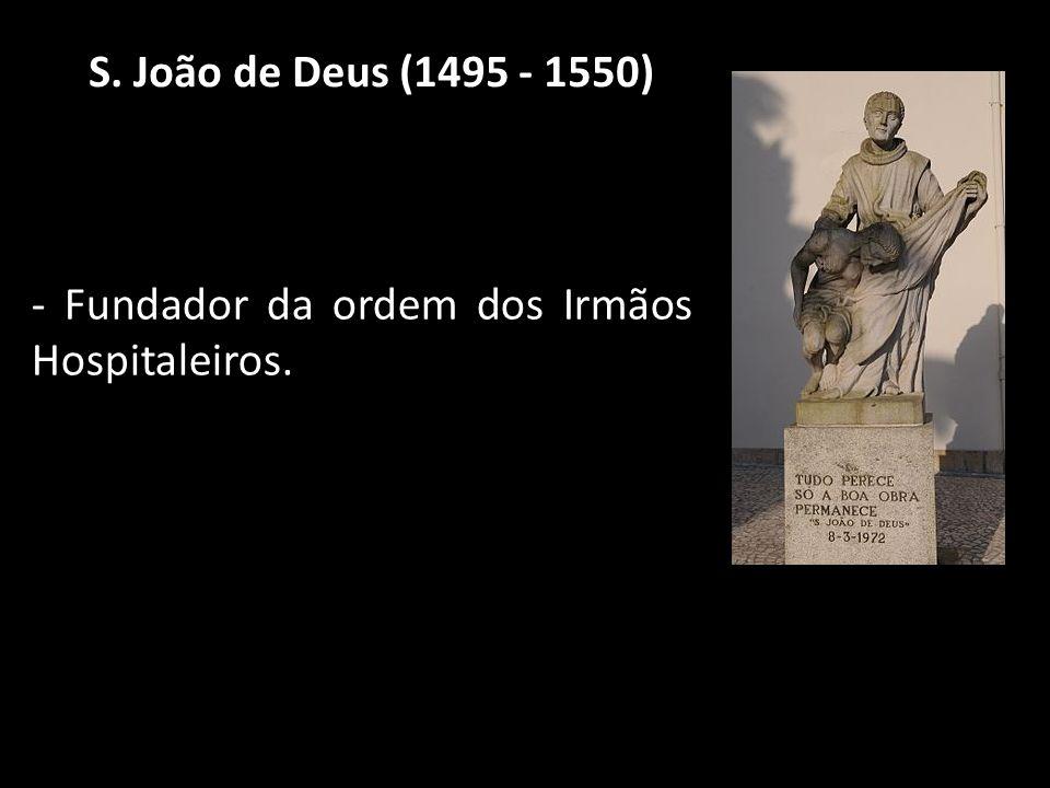 S. João de Deus (1495 - 1550) - Fundador da ordem dos Irmãos Hospitaleiros.