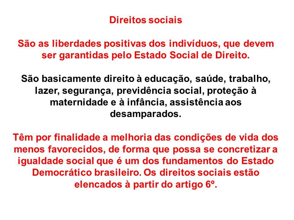 Direitos sociais São as liberdades positivas dos indivíduos, que devem ser garantidas pelo Estado Social de Direito.