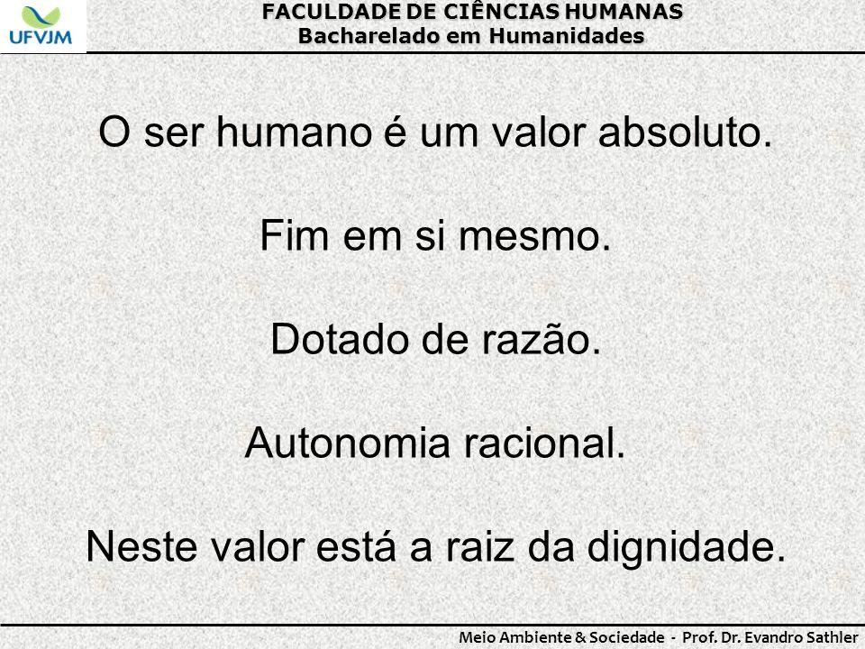 O ser humano é um valor absoluto. Fim em si mesmo. Dotado de razão.