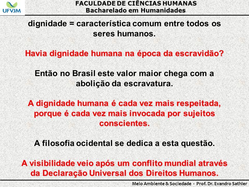 dignidade = característica comum entre todos os seres humanos.