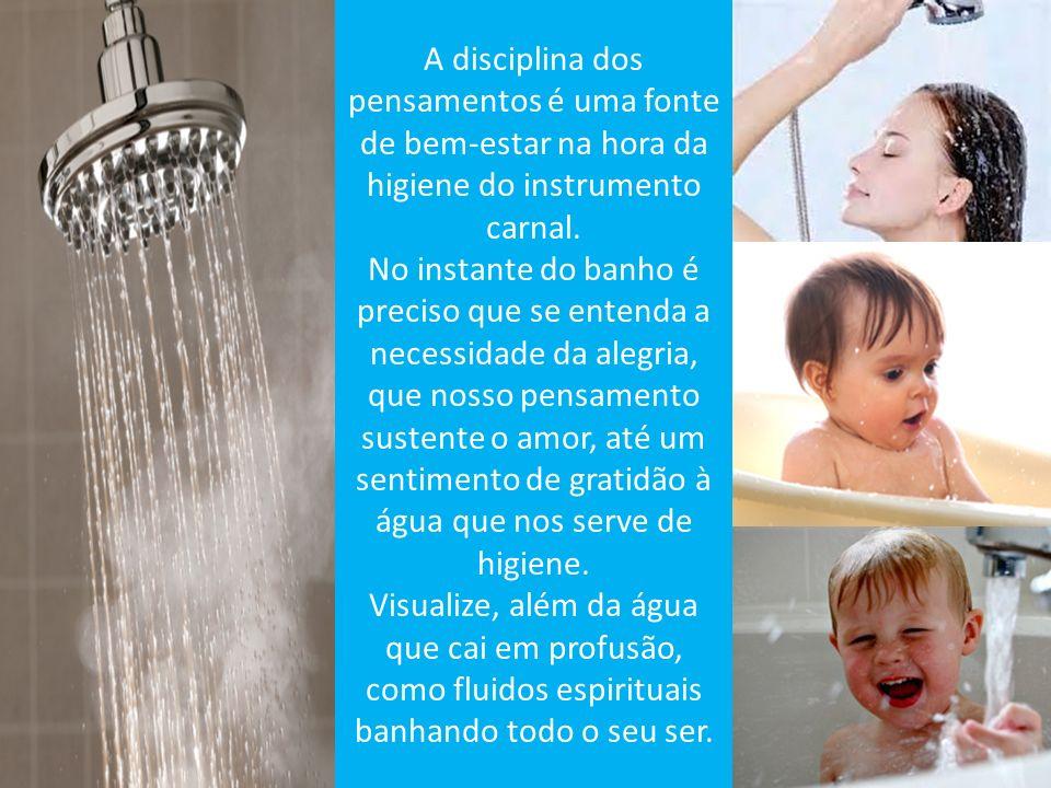 A disciplina dos pensamentos é uma fonte de bem-estar na hora da higiene do instrumento carnal.