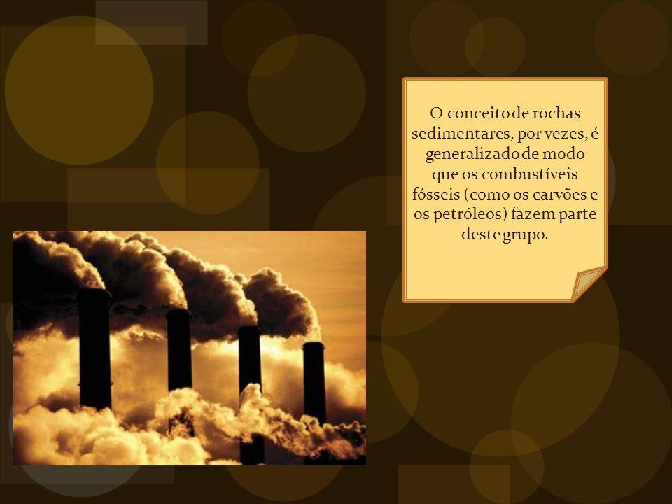 O conceito de rochas sedimentares, por vezes, é generalizado de modo que os combustíveis fósseis (como os carvões e os petróleos) fazem parte deste grupo.