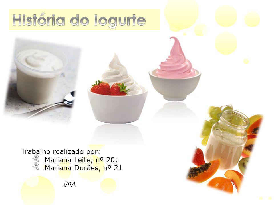 História do Iogurte Trabalho realizado por: Mariana Leite, nº 20;