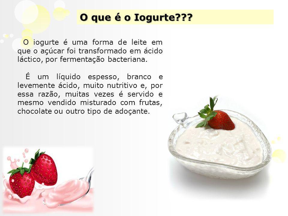 O que é o Iogurte O iogurte é uma forma de leite em que o açúcar foi transformado em ácido láctico, por fermentação bacteriana.