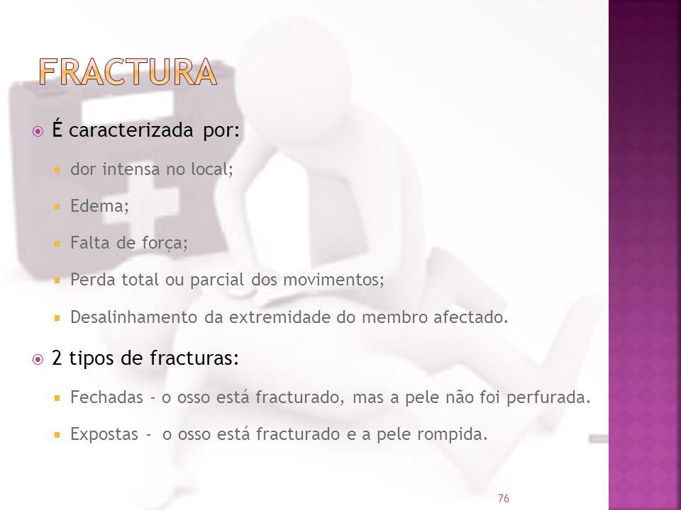 Fractura É caracterizada por: 2 tipos de fracturas: