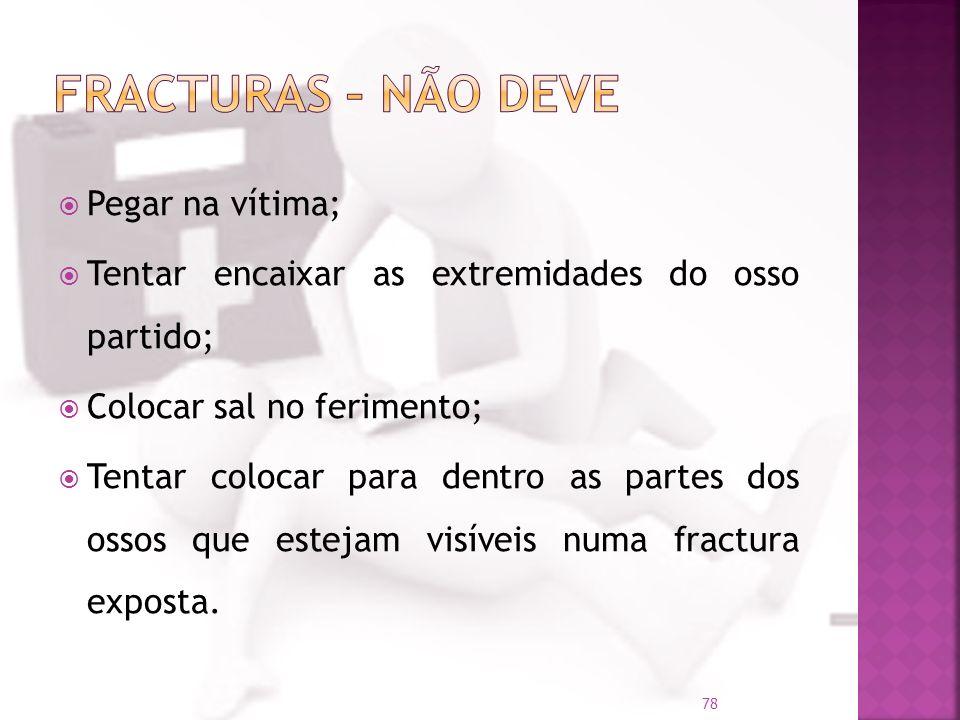 Fracturas – Não deve Pegar na vítima;