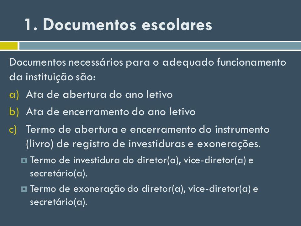 1. Documentos escolares Documentos necessários para o adequado funcionamento da instituição são: Ata de abertura do ano letivo.