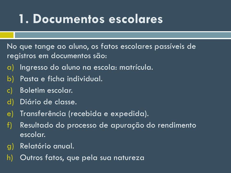 1. Documentos escolares No que tange ao aluno, os fatos escolares passíveis de registros em documentos são: