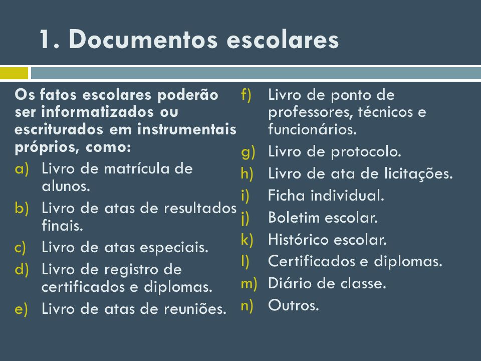 1. Documentos escolaresOs fatos escolares poderão ser informatizados ou escriturados em instrumentais próprios, como:
