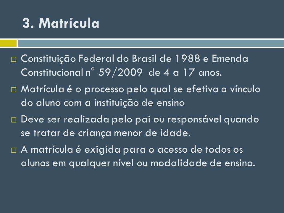 3. MatrículaConstituição Federal do Brasil de 1988 e Emenda Constitucional n° 59/2009 de 4 a 17 anos.