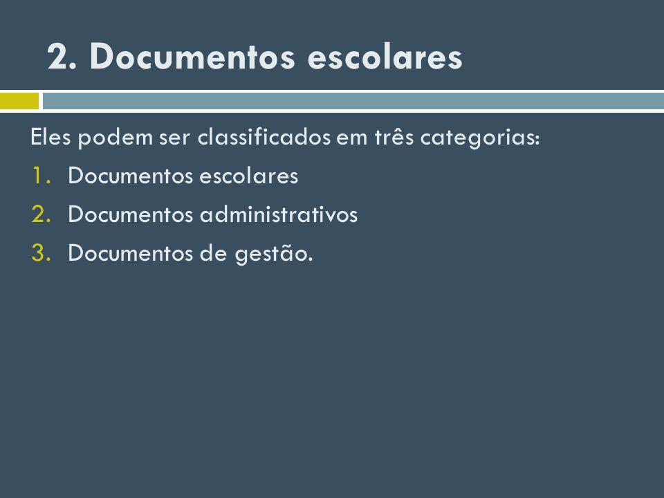 2. Documentos escolares Eles podem ser classificados em três categorias: Documentos escolares. Documentos administrativos.