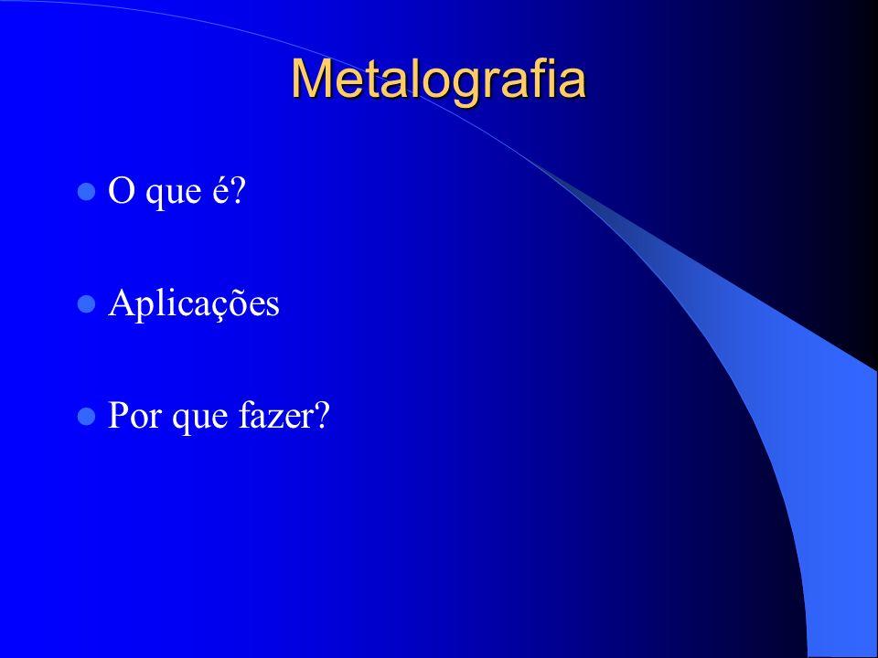 Metalografia O que é Aplicações Por que fazer
