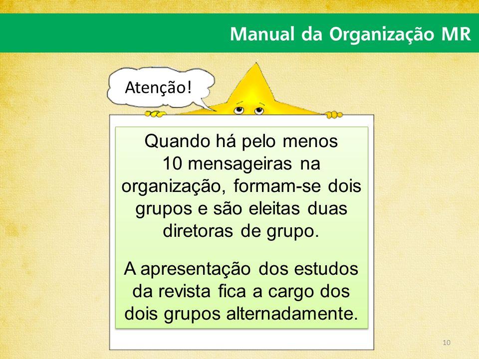 Atenção! Quando há pelo menos. 10 mensageiras na organização, formam-se dois grupos e são eleitas duas diretoras de grupo.
