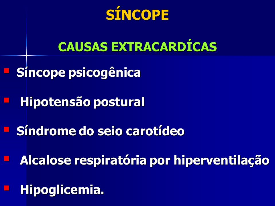 SÍNCOPE CAUSAS EXTRACARDÍCAS Síncope psicogênica Hipotensão postural