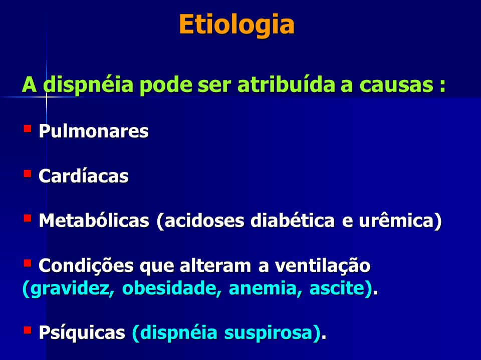 Etiologia A dispnéia pode ser atribuída a causas : Pulmonares