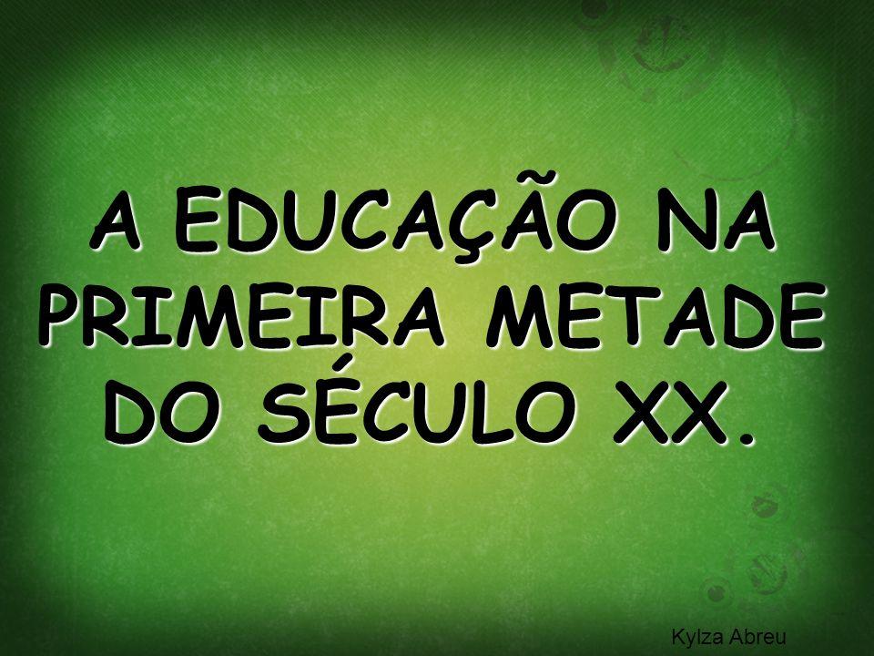 A EDUCAÇÃO NA PRIMEIRA METADE DO SÉCULO XX.