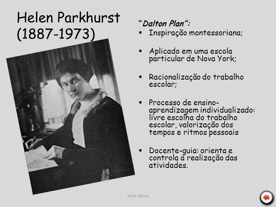 Helen Parkhurst (1887-1973) Dalton Plan : Inspiração montessoriana;