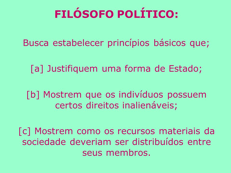 FILÓSOFO POLÍTICO: Busca estabelecer princípios básicos que;